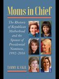 Moms in Chief: The Rhetoric of Republican Motherhood and the Spouses of Presidential Nominees, 1992-2016