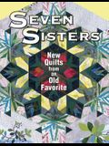 Seven Sisters New Quilts from an Old Favorite