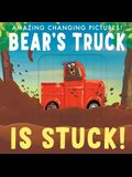 Bear's Truck Is Stuck!: Amazing Changing Pictures!