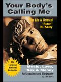 Your Body's Calling Me: Music, Love, Sex & Money: The Life & Times of Robert R. Kelly