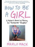 How to Be a Girl: A Mother's Memoir of Raising Her Transgender Daughter