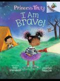 I Am Brave!: Acorn Book (Princess Truly #5) (Library Edition), Volume 5