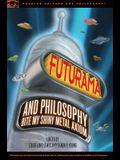 Futurama and Philosophy: Bite My Shiny Metal Axiom