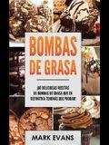 Bombas de Grasa: ¡60 deliciosas recetas de bombas de grasa que en definitiva tendrás que probar! (Fat Bombs Spanish Edition)