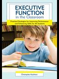 Executive Function in the Classroom: Practical Strategies for Improving Performance and Enhancing Skills for All Students