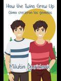 How the Twins Grew Up / Cómo crecieron los gemelos (Bilingual ed)