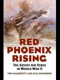 Red Phoenix Rising: The Soviet Air Force in World War II
