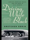 Driving While Black: African American Travel and the Road to Civil Rights