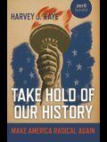 Take Hold of Our History: Make America Radical Again