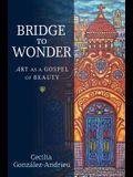 Bridge to Wonder: Art as a Gospel of Beauty