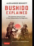 Bushido Explained: The Japanese Samurai Code: A New Interpretation for Beginners