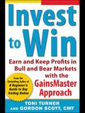 Invest to Win:  Earn & Keep Profits in Bull & Bear Markets with the GainsMaster Approach (Personal Finance & Investment)