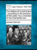 The History of a Suit at Law: According to the Practice of This State / By a Member of the Charleston Bar.