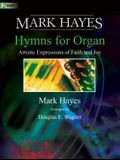 Mark Hayes: Hymns for Organ: Artistic Expressions of Faith and Joy
