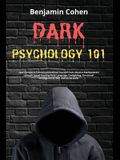 Dark Psychology 101: Spot Deceptive Fellows and Defend Yourself from Abusive Manipulators through Speed Reading Body Language, Gaslighting,