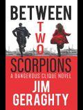Between Two Scorpions: A Dangerous Clique Novel