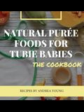 Natural Purée Foods for Tubie Babies, The Cookbook