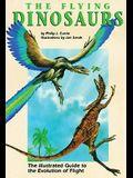 Flying Dinosaurs: The Illustrated Guide to the Evolution of Flight