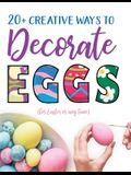20+ Creative Ways to Decorate Eggs (for Easter or any time)
