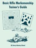 Basic Rifle Marksmanship Trainer's Guide