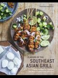 Flavors of the Southeast Asian Grill: Classic Recipes for Seafood and Meats Cooked Over Charcoal [a Cookbook]