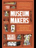 The Museum Makers: A Journey from the Boxes Under the Bed to a Golden Era of Museums
