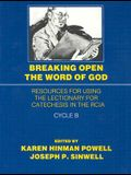 Breaking Open the Word of God Cycle B: Resources for Using the Lectionary for Catechesis in the RCIA