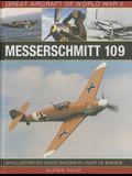 Great Aircraft of World War II: Messerschmitt 109: An Illustrated Guide Shown in Over 175 Images