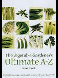 The Vegetable Gardener's Ultimate A-Z: A Comprehensive Sowing & Growing Guide to Success with Vegetables & Herbs. Edward C. Smith