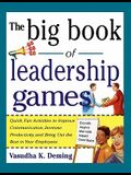 The Big Book of Leadership Games: Quick, Fun Activities to Improve Communication, Increase Productivity, and Bring Out the Best in Employees: Quick, F