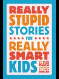 Really Stupid Stories for Really Smart Kids