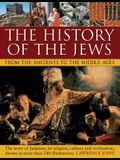 The History of the Jews from the Ancients to the Middle Ages: The Story of Judaism, Its Religion, Culture and Civilization, Shown in More Than 240 Ill