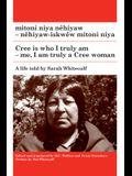 Mitoni Niya Nêhiyaw / Cree Is Who I Truly Am: Nêhiyaw-Iskwêw Mitoni Niya / Me, I Am Truly a Cree Woman