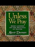Unless We Pray: Brief Lessons on the Practice of Prayer