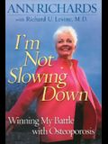 I'm Not Slowing Down: Winning My Battle with Osteoporosis