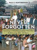 Never Forgotten: Teaching in Rebellious Eritrea 1965-1967 & Returning After 35 Years