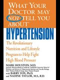 What Your Doctor May Not Tell You about Hypertension: The Revolutionary Nutrition and Lifestyle Program to Help Fight High Blood Pressure