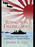 Rising Sun, Falling Skies: The Disastrous Java Sea Campaign of World War II