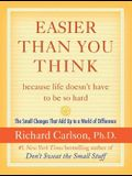 Easier Than You Think ...because life doesn't have to be so hard: The Small Changes That Add Up to a World of Difference