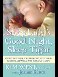 The Sleep Lady(r)'s Good Night, Sleep Tight: Gentle Proven Solutions to Help Your Child Sleep Well and Wake Up Happy
