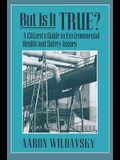But Is It True?: A Citizen's Guide to Environmental Health and Safety Issues