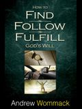 How to Find, Follow, Fulfill: God's Will for Your Life