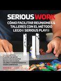 Serious Work Cómo Facilitar Reuniones & Talleres Con El Método Lego(r) Serious Play(r)