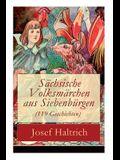Sächsische Volksmärchen aus Siebenbürgen (119 Geschichten): Der Fuchs und der Bär + Die beiden Goldkinder + Der seltsame Vogel + Die Füchse, der Wolf