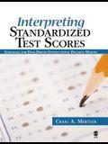 Interpreting Standardized Test Scores: Strategies for Data-Driven Instructional Decision Making