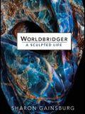 Worldbridger: A Sculpted Life