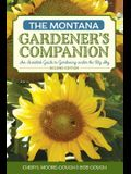 The Montana Gardener's Companion: An Insider's Guide to Gardening Under the Big Sky