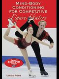 Mind-Body Conditioning for Competitive Figure Skaters [With DVD]