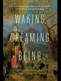 Waking, Dreaming, Being: Self and Consciousness in Neuroscience, Meditation, and Philosophy