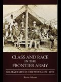 Class and Race in the Frontier Army: Military Life in the West, 1870-1890